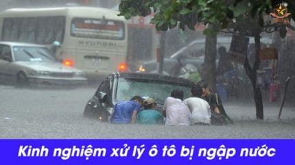 Kinh nghiệm xử lý ô tô bị ngập nước trong mùa mưa bão